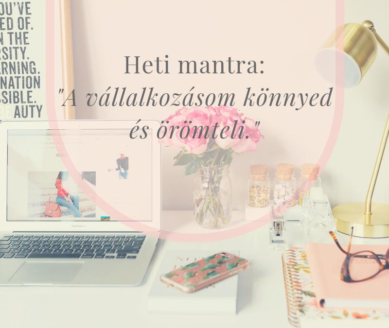 """Heti Mantra: """"A vállalkozásom könnyed és örömteli."""""""